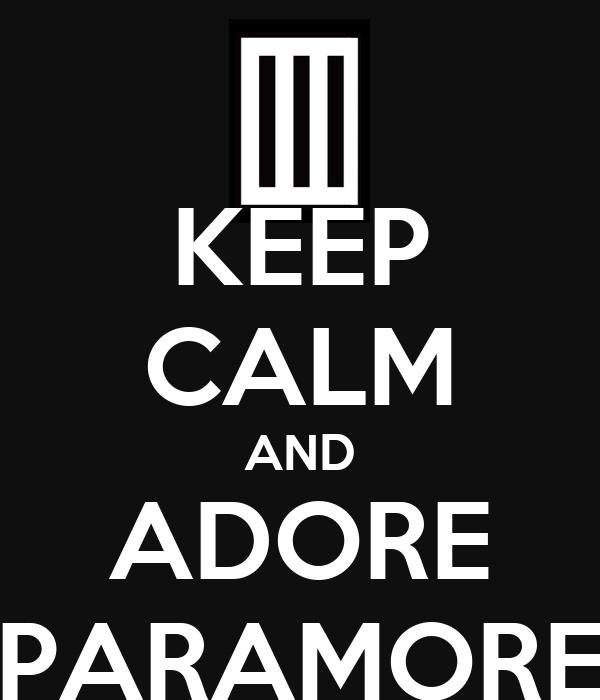 KEEP CALM AND ADORE PARAMORE