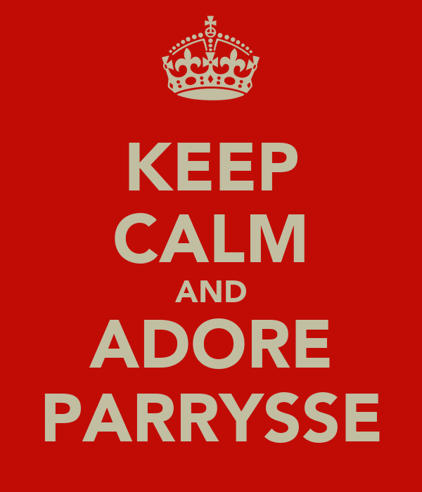KEEP CALM AND ADORE PARRYSSE