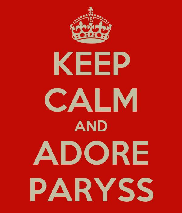 KEEP CALM AND ADORE PARYSS