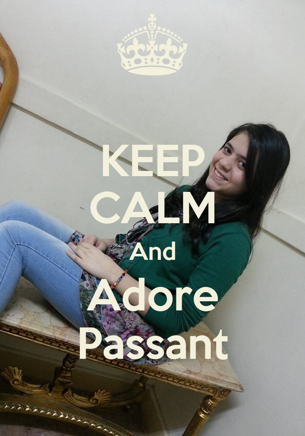 KEEP CALM And Adore Passant