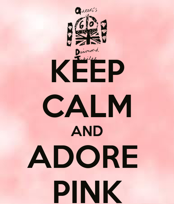 KEEP CALM AND ADORE  PINK