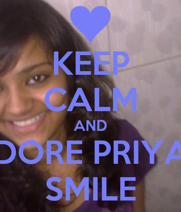 KEEP CALM AND ADORE PRIYA'S SMILE