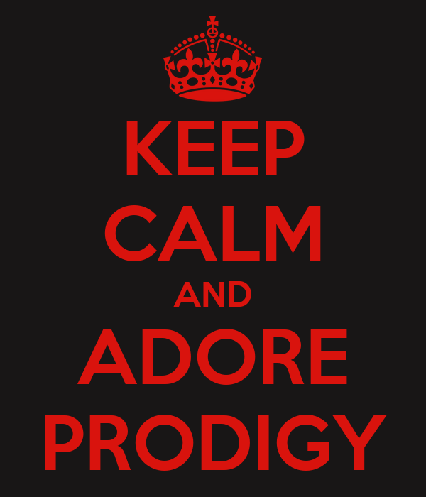 KEEP CALM AND ADORE PRODIGY