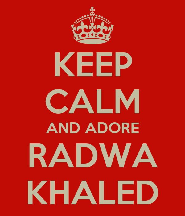 KEEP CALM AND ADORE RADWA KHALED