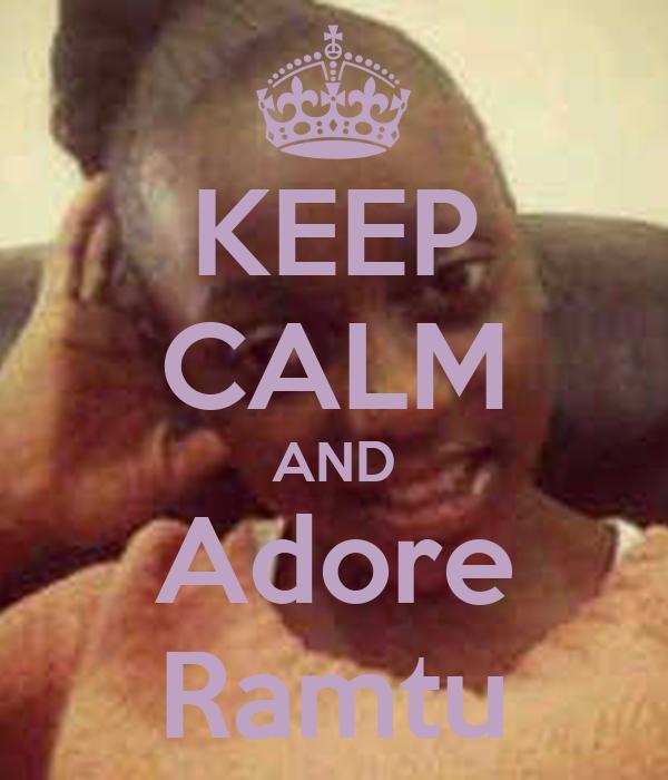 KEEP CALM AND Adore Ramtu