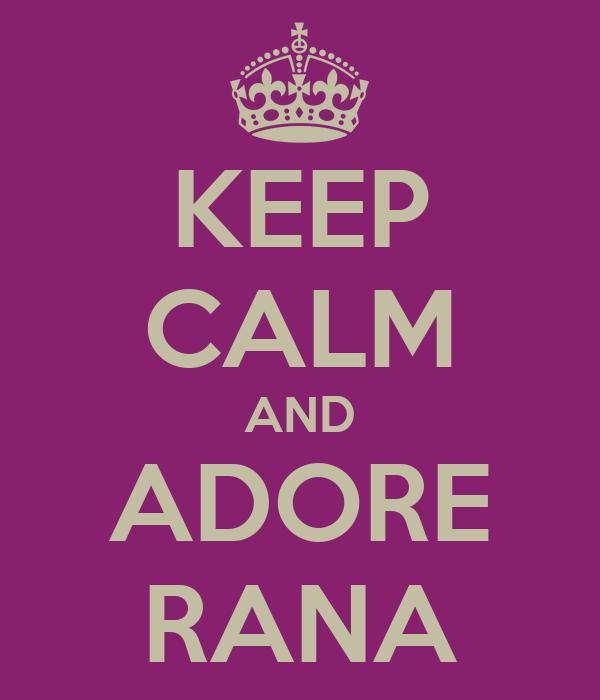 KEEP CALM AND ADORE RANA