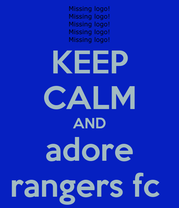 KEEP CALM AND adore rangers fc