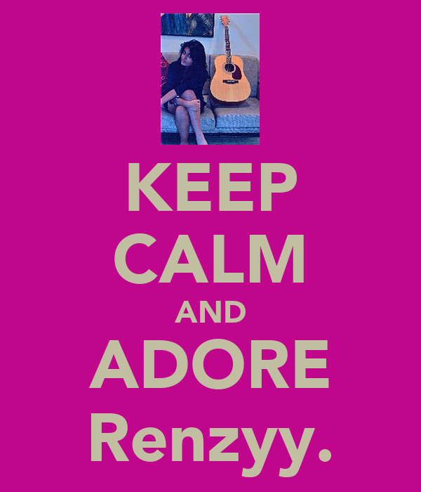 KEEP CALM AND ADORE Renzyy.