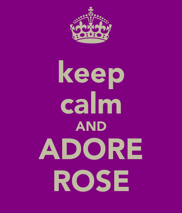 keep calm AND ADORE ROSE