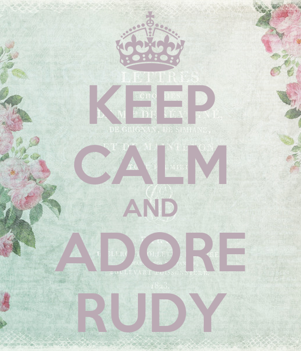 KEEP CALM AND ADORE RUDY