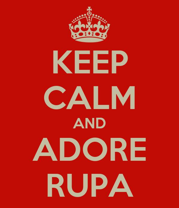 KEEP CALM AND ADORE RUPA