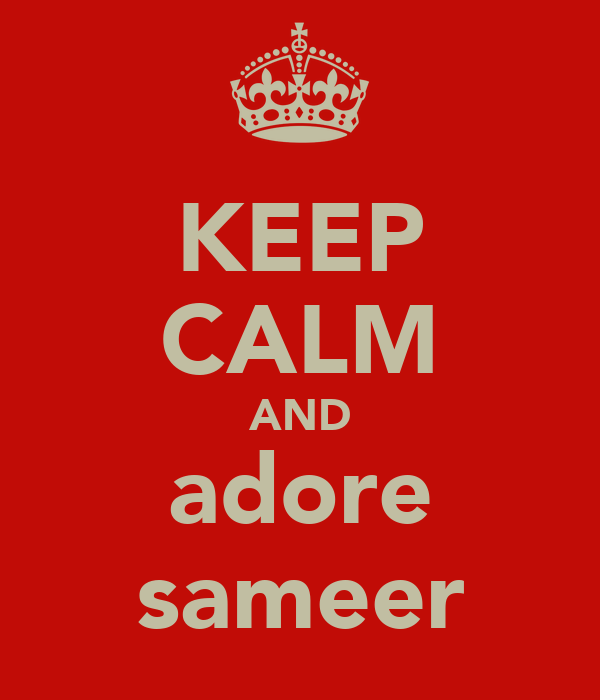 KEEP CALM AND adore sameer