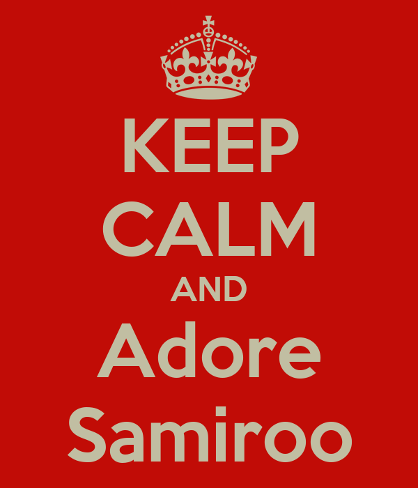 KEEP CALM AND Adore Samiroo