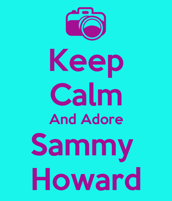 Keep Calm And Adore Sammy  Howard