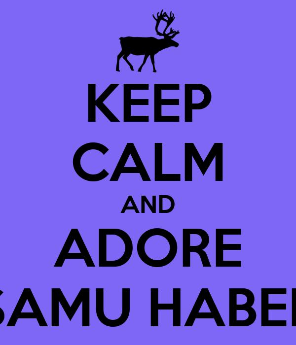 KEEP CALM AND ADORE SAMU HABER