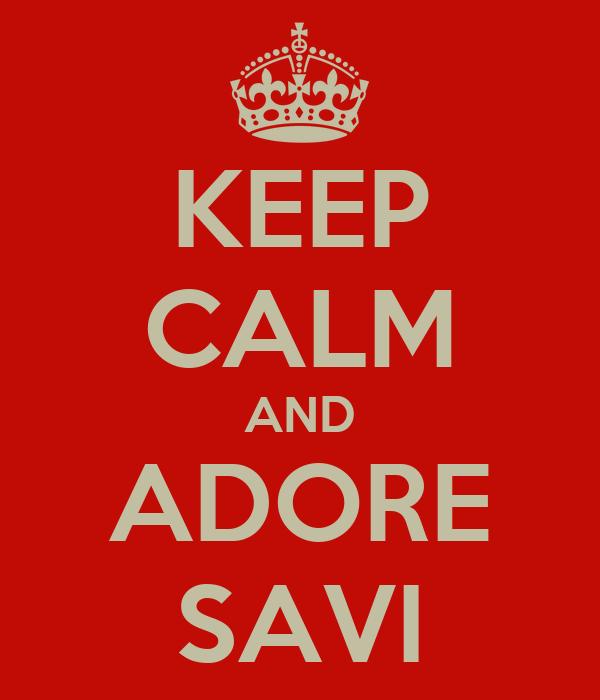 KEEP CALM AND ADORE SAVI