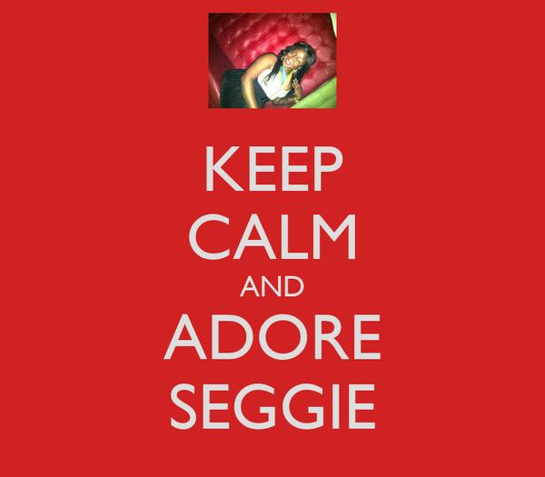 KEEP CALM AND ADORE SEGGIE