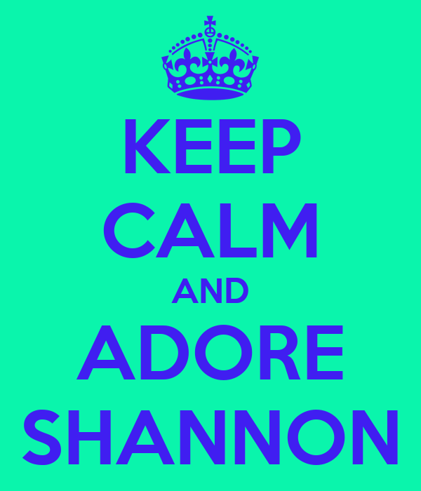 KEEP CALM AND ADORE SHANNON