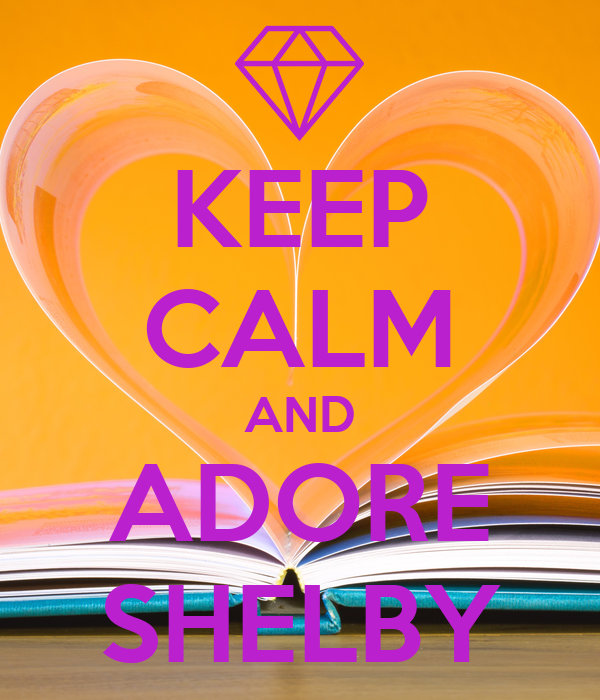 KEEP CALM AND ADORE SHELBY