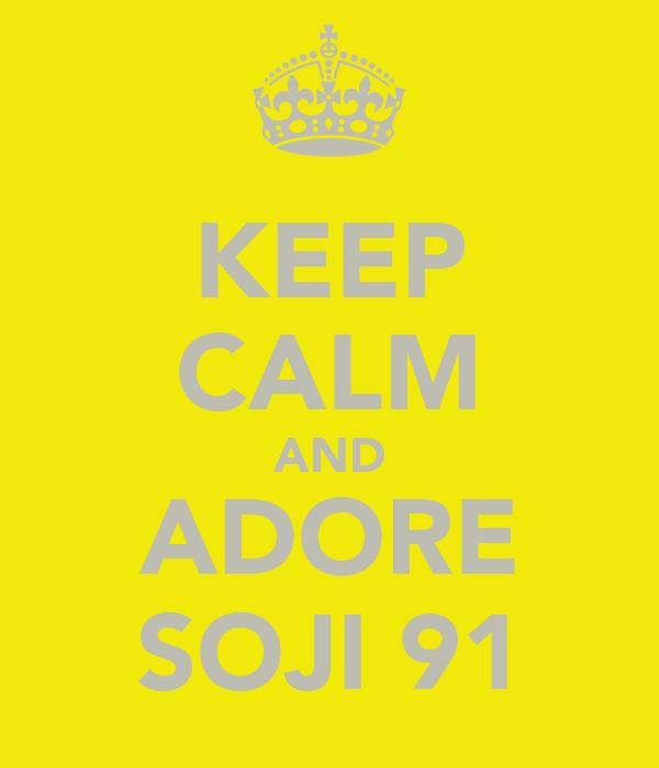 KEEP CALM AND ADORE SOJI 91