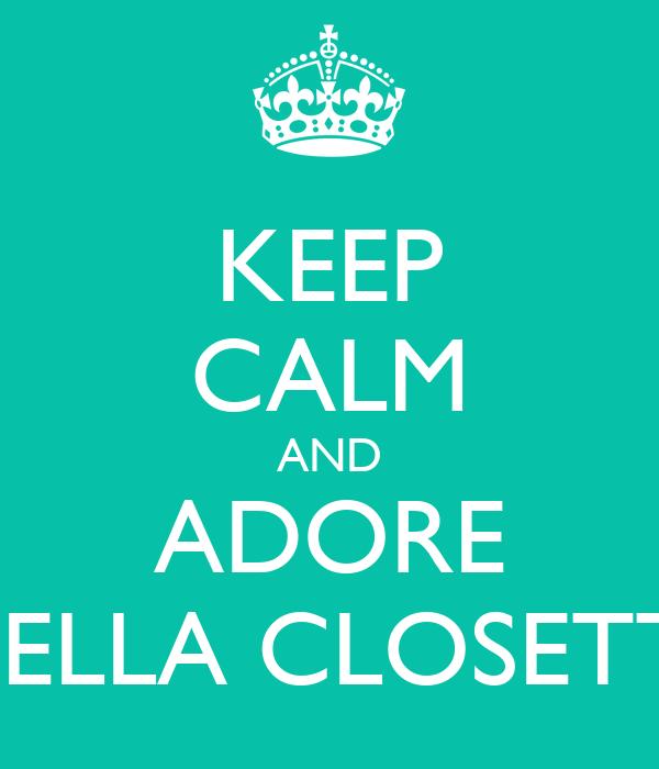 KEEP CALM AND ADORE STELLA CLOSETTA