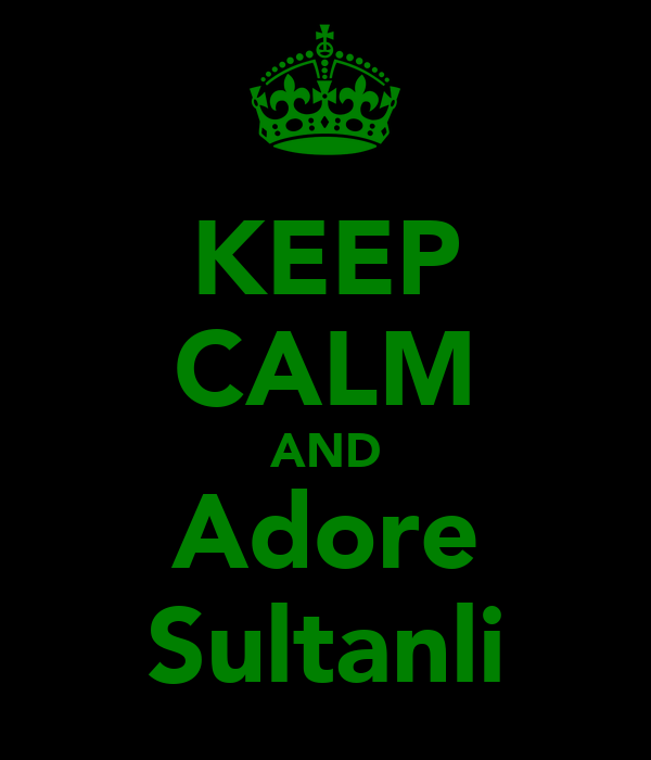 KEEP CALM AND Adore Sultanli