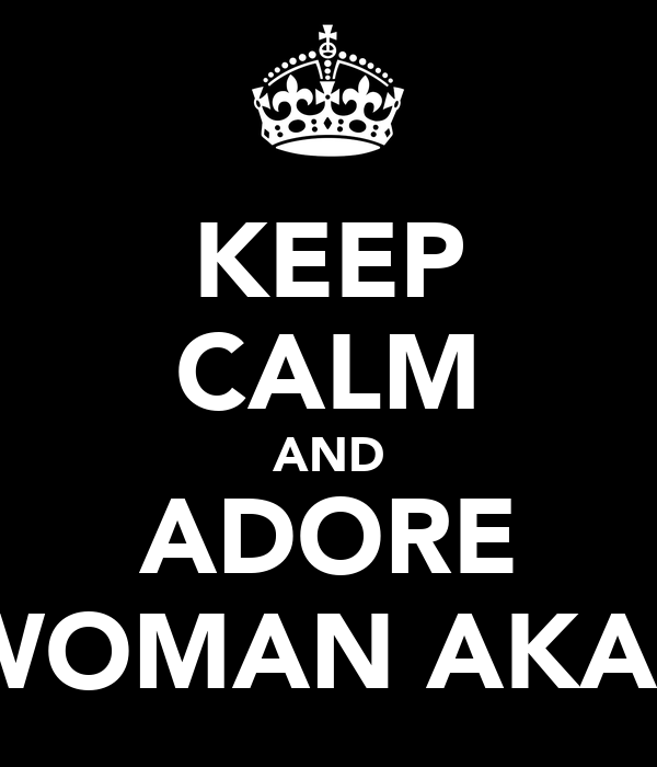 KEEP CALM AND ADORE SUPERWOMAN AKA SAADY