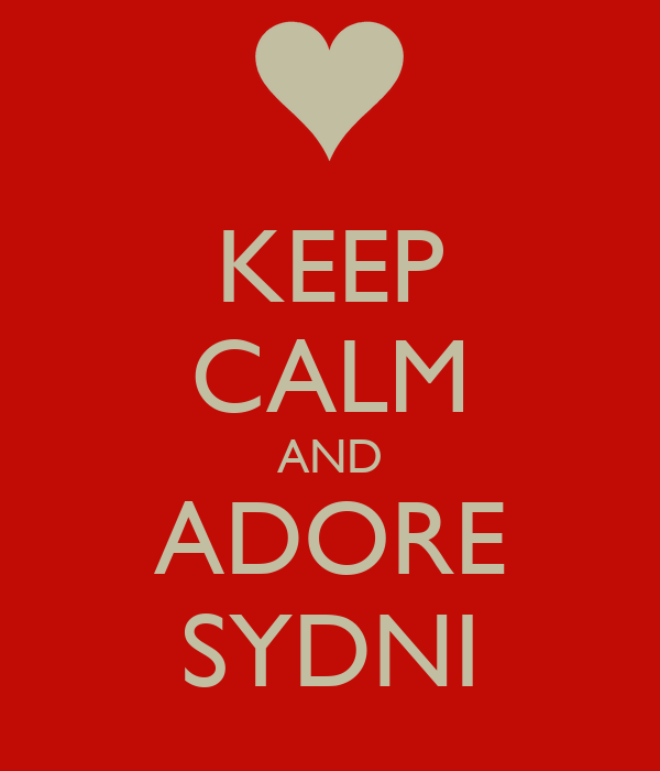 KEEP CALM AND ADORE SYDNI