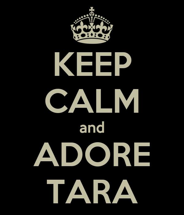 KEEP CALM and ADORE TARA
