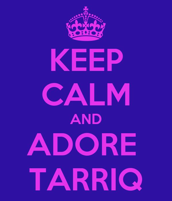 KEEP CALM AND ADORE  TARRIQ