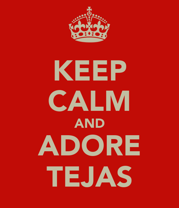 KEEP CALM AND ADORE TEJAS