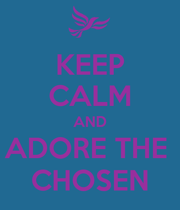 KEEP CALM AND ADORE THE  CHOSEN