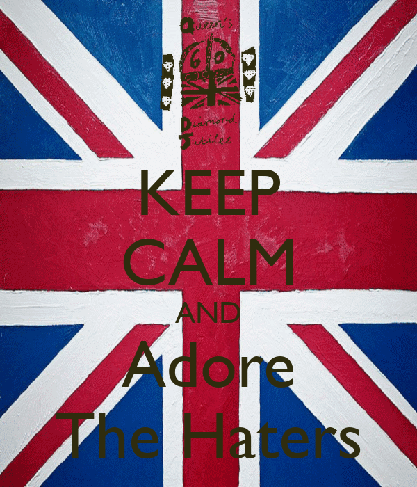 KEEP CALM AND Adore The Haters