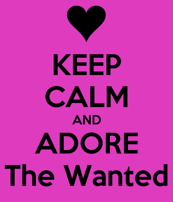 KEEP CALM AND ADORE The Wanted