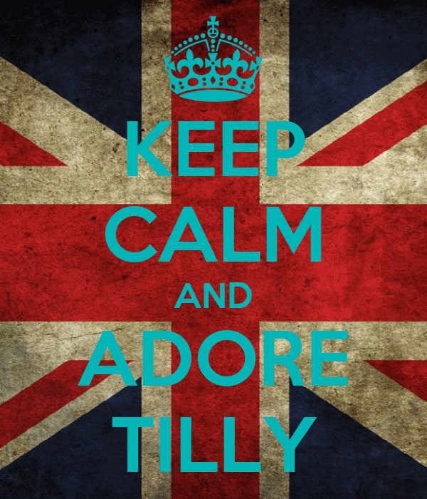 KEEP CALM AND ADORE TILLY