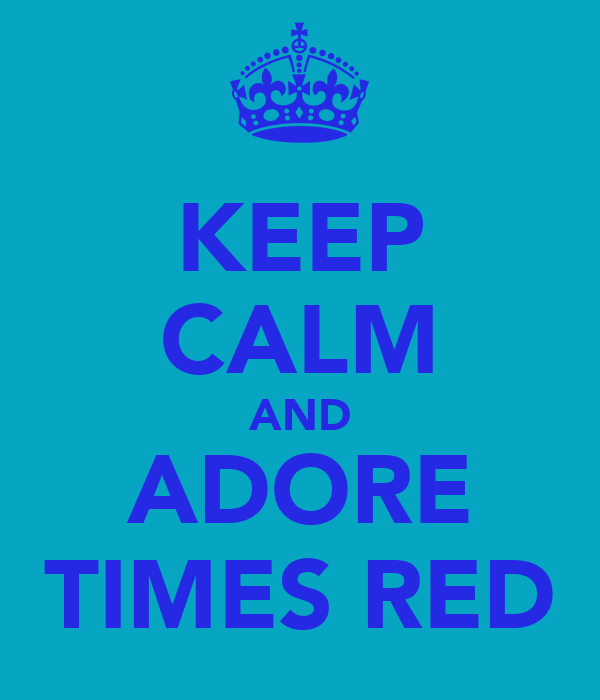 KEEP CALM AND ADORE TIMES RED