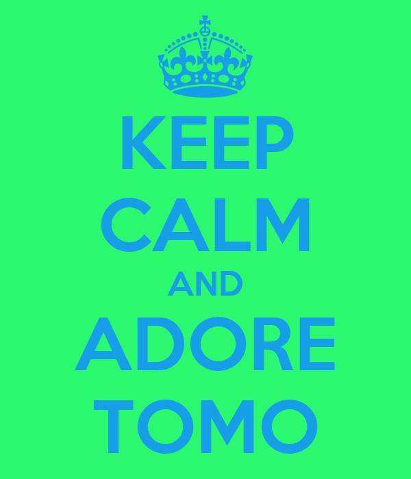 KEEP CALM AND ADORE TOMO