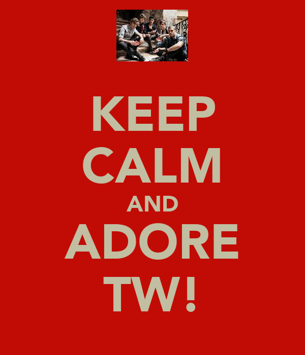 KEEP CALM AND ADORE TW!