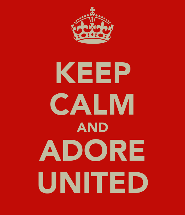 KEEP CALM AND ADORE UNITED