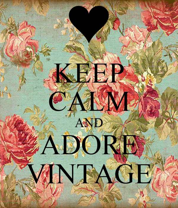 KEEP CALM AND ADORE VINTAGE