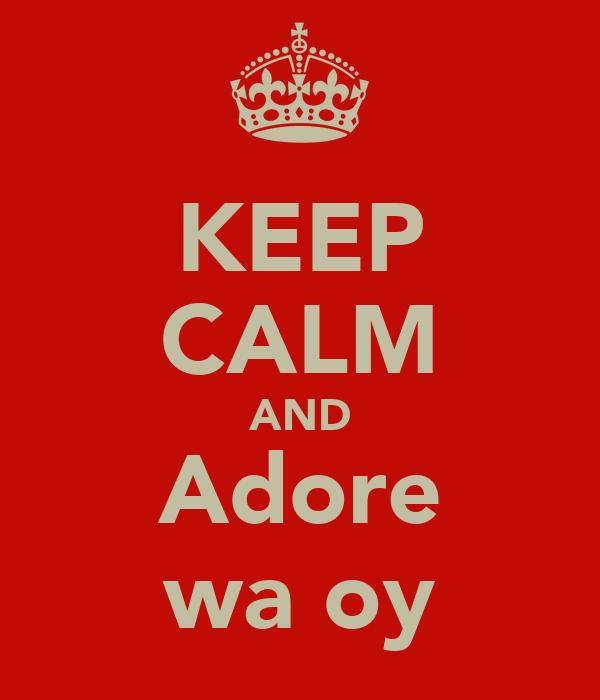 KEEP CALM AND Adore waғoy