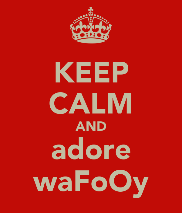 KEEP CALM AND adore waFoOy