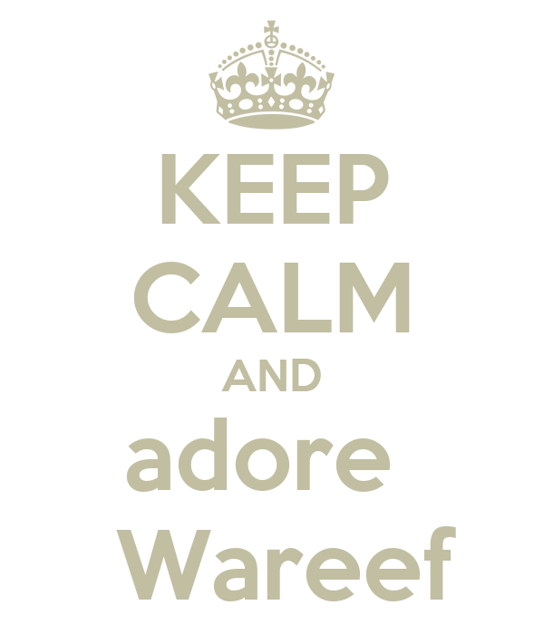 KEEP CALM AND adore   Wareef