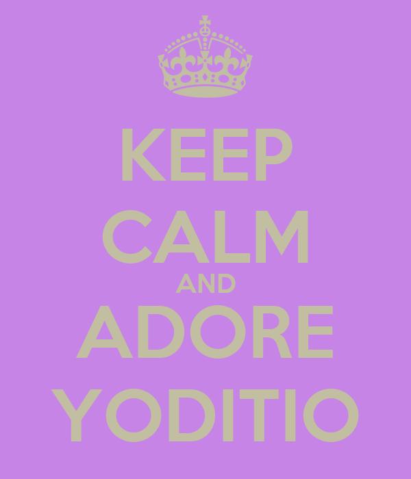 KEEP CALM AND ADORE YODITIO