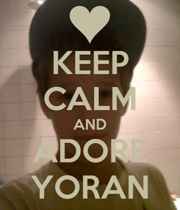 KEEP CALM AND ADORE YORAN