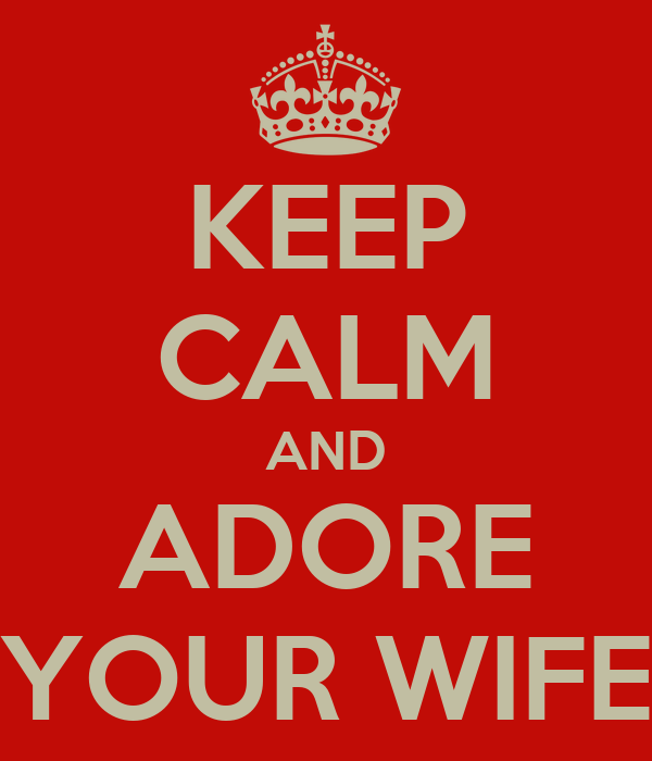 KEEP CALM AND ADORE YOUR WIFE