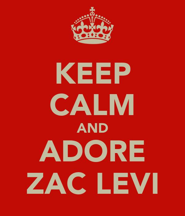 KEEP CALM AND ADORE ZAC LEVI