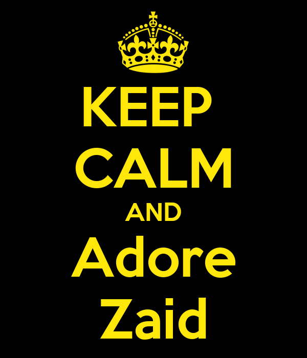 KEEP  CALM AND Adore Zaid