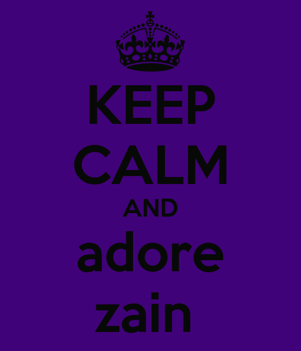 KEEP CALM AND adore zain
