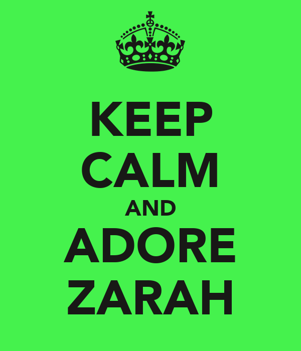 KEEP CALM AND ADORE ZARAH